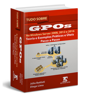Tudo Sobre GPOs no Windows Server 2008, Windows Server 2012 e Windows Server 2016 - Um Guia Prático - Passo a Passo
