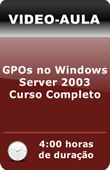 Vídeo-Aula: GPOs no Windows Server 2003 - Curso Completo