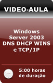 Vídeo-Aula: Windows Server 2003 - DNS DHCP WINS e TCP/IP
