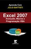 Aprenda com Júlio Battisti: Excel 2010 Avançado, Análise de Dados, Tabelas Dinâmicas e Macros e Programação VBA - Passo a Passo - no Excel 2007, 552 páginas
