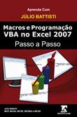 Aprenda com Júlio Battisti: Macros e Programação VBA Passo a Passo no Excel 2007
