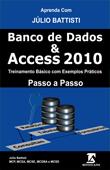 Apre.nda com Júlio Battisti: Banco de Dados e Acc.ess 2010 - Através de Exemplos Práticos - Passo a Passo