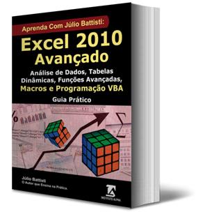 Livro: Aprenda com J�lio Battisti: Excel 2010 Avan�ado, An�lise de Dados, Tabelas Din�micas, Fun��es Avan�adas, Macros e Programa��o VBA - Passo a Passo
