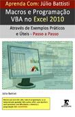 [LIVRO]: Aprenda com J�lio Battisti: Macros e Programa��o VBA no Excel 2010 Atrav�s de Exemplos Pr�ticos e �teis - Passo a Passo