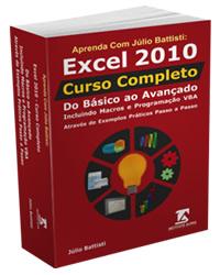 [A B�BLIA DO EXCEL]: Aprenda com J�lio Battisti: Excel 2010 - Curso Completo - Do B�sico ao Avan�ado, Incluindo Macros e Programa��o VBA - Atrav�s de Exemplos Pr�ticos Passo a Passo