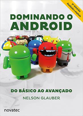 Dominando o Android do Básico ao Avançado - 2ª Edição