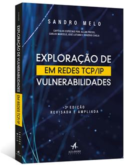 Guia Prático de Exploração de Vulnerabilidades em Redes TCP/IP - 3ª Edição - Revisada e Ampliada