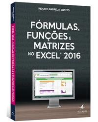 [LIVRO]: Fórmulas, Funções e Matrizes no Excel 2016 - Com Exemplos Práticos - Passo a Passo