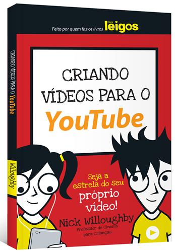 LIVRO - Criando Vídeos Para o Youtube - Para Leigos - Como Criar Vídeos de Sucesso no Youtube - Curso Prático e Completo