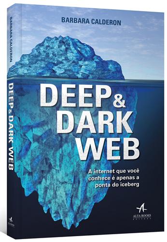 Deep & Dark Web - A Internet que Você Conhece É Apenas a Ponta do Iceberg - ACREDITE!