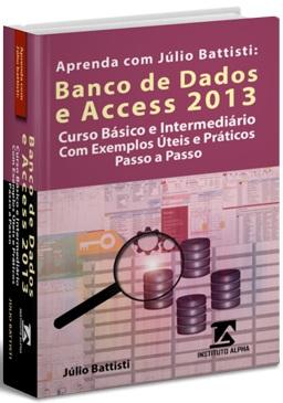 O Livro de Banco de Dados e Access 2013 Perfeito Para Iniciantes!