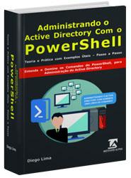 [LIVRO]: Administrando o Active Directory com o Windows PowerShell Teoria e Exemplos Práticos e Úteis - Passo a Passo