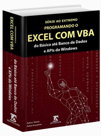 Um Guia Prático e Completo, com Teoria e Prática, com Tudo Para Você Dominar Todas as Funcionalidades do VBA no Excel!