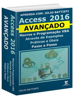 Livro de Access Avançado e VBA - Tudo Para Você Dominar os Recursos Avançados do Access 2016 e Programação VBA no Access 2016 - Através de Exemplos Práticos Passo a Passo