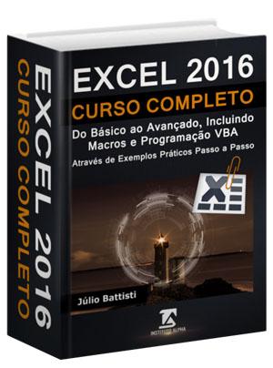 Excel 2016 - Curso Completo - do Básico ao Avançado, Incluindo Macros e Programação VBA - Passo a Passo - 1704 páginas