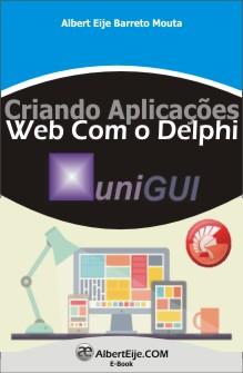 Criando Aplicações Web com o Delphi - uniGUI - Guia Prático e