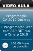 Pacote de Vídeo Aulas: Programação CSharp 2010 Desktop + Programação Web com ASP.NET 4.0 e Csharp 2010 - Do Básico ao Avançado - Passo a Passo