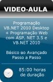 Pacote de Vídeo Aulas: Programação VB.NET 2010 Desktop + Programação Web com ASP. NET e VB.NET 2010 - Do Básico ao Avançado - Passo a Passo