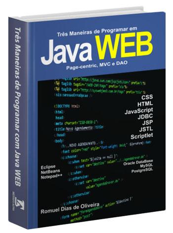 Livro com 663 Vídeo Aulas de Programação Java para Web de Bônus: Programação Java Para Web - Três Maneiras de Programar em Java Para Web - Page Centric, MVC e DAO