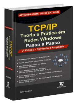 [Livro]: Aprenda com Júlio Battisti: TCP/IP - Teoria e Prática em Redes Windows - 2ª Edição - Revisada e Ampliada