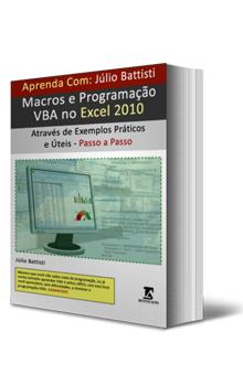 """Aprenda com J�lio Battisti: """"Macros e Programa��o VBA no Excel 2010 Atrav�s de Exemplos Pr�ticos e �teis - Passo a Passos"""